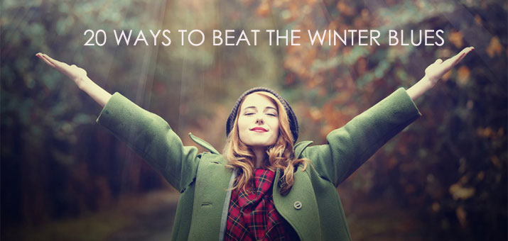 20 WAYS TO BEAT THE WINTER BLUES