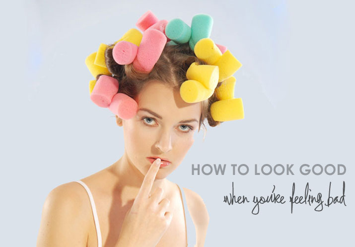 how to look good when you're feeling bad