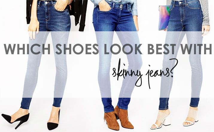 What shoes to wear with skinny jeans: shoe suggestions