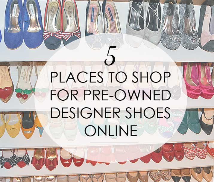 5 Places to Buy Pre-Owned Designer Shoes (and other fashion items ...