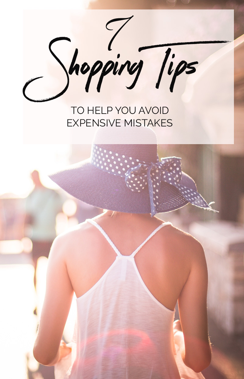 7 shopping tips to help you avoid expensive mistakes