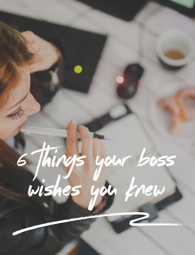 career advice: 6 things your boss wishes you knew