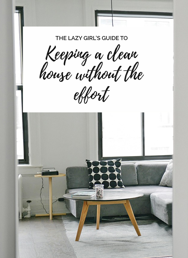 the lazy girl's guide to keeping a clean house without the effort
