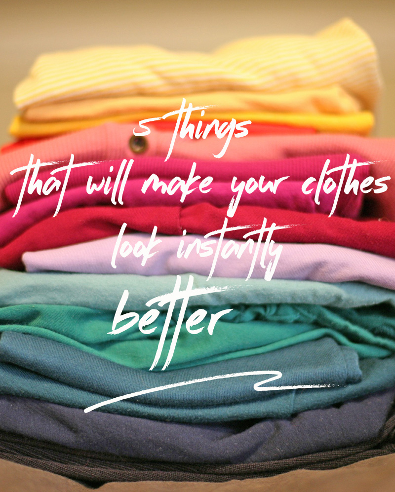 5 things that will make your clothes look instantly better
