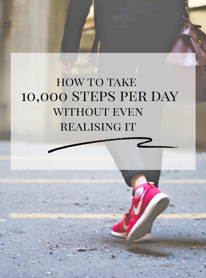 how to take 10,000 steps per day without even realising you're doing it