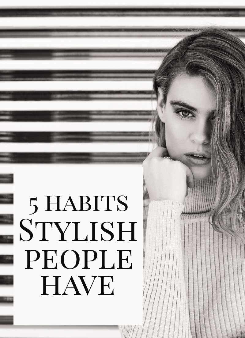 the 5 habits of highly stylish people