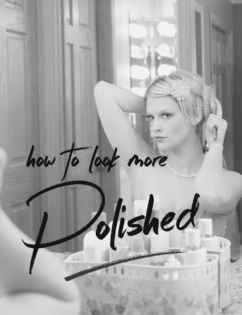 how to look more polished