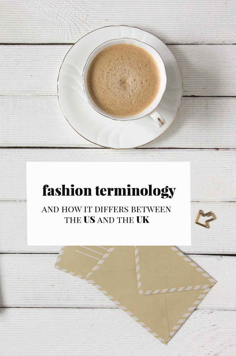 fashion terminology & how it difers between the UK and the US