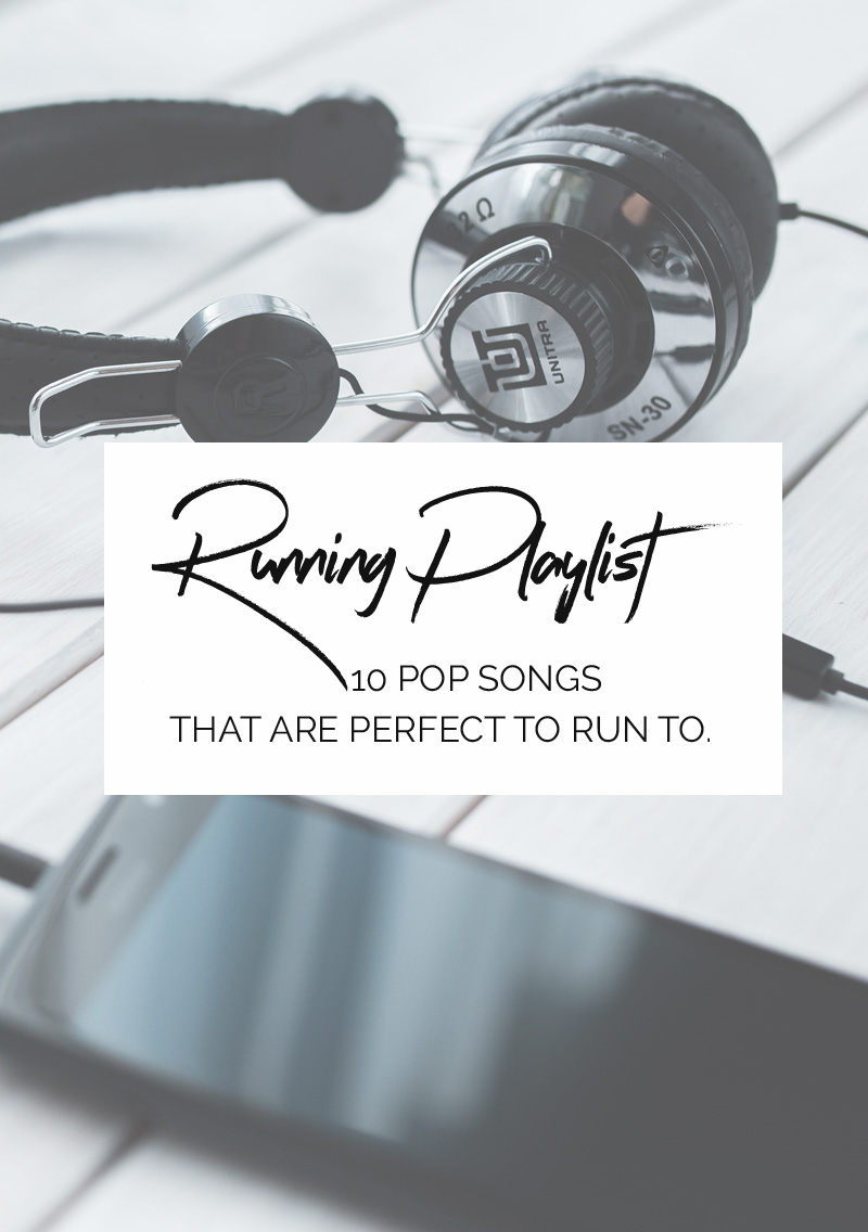 RUNNING PLAYLIST: 10 pop songs that are perfect to run to