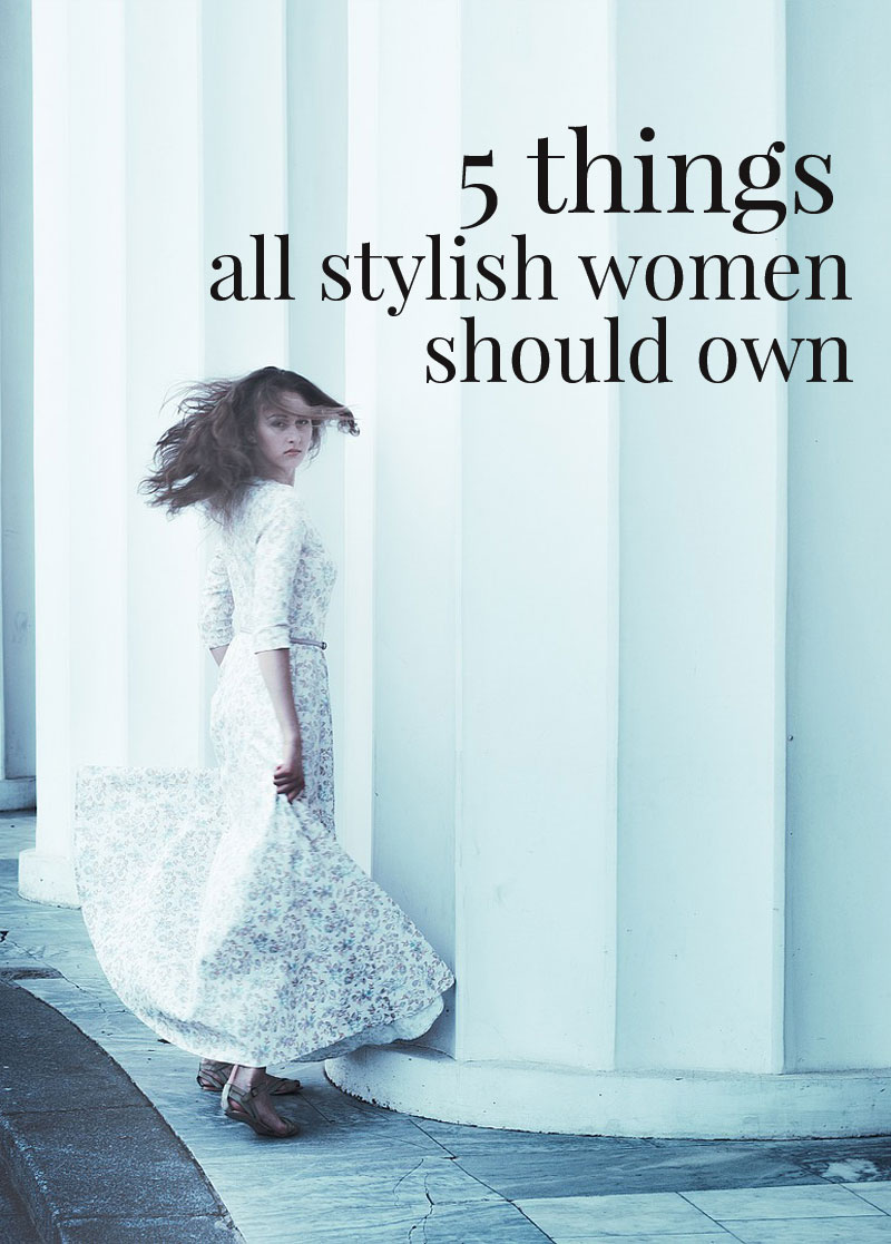 5 things all stylish women should own