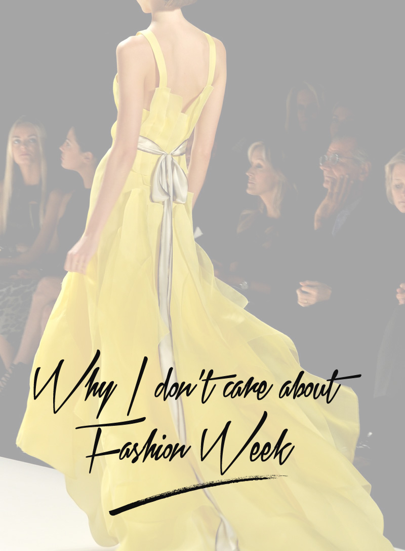 Why I don't care about fashion week